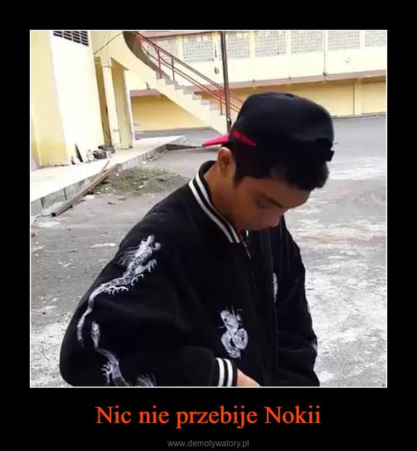 Nic nie przebije Nokii –
