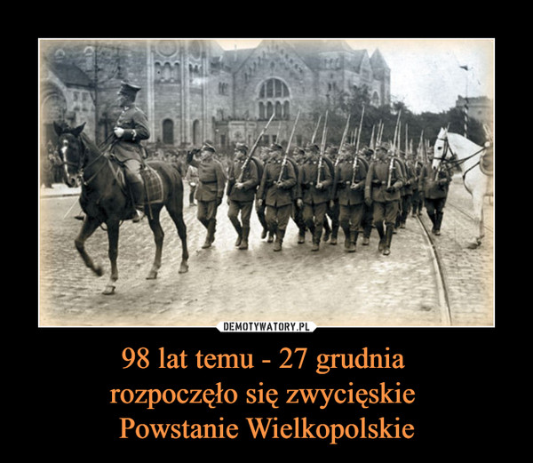98 lat temu - 27 grudnia rozpoczęło się zwycięskie Powstanie Wielkopolskie –