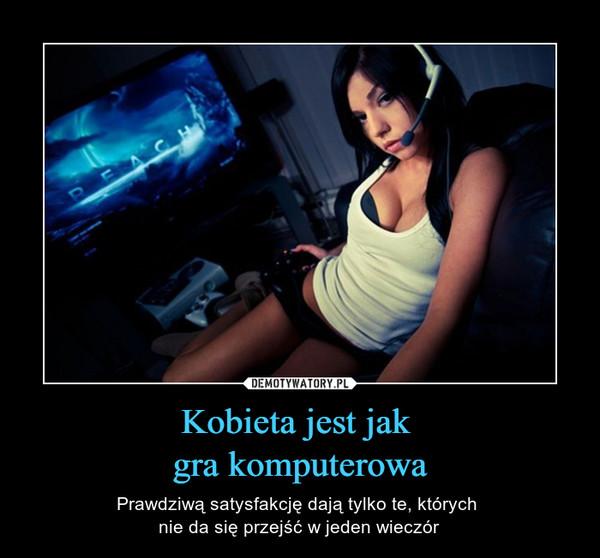 Kobieta jest jak gra komputerowa – Prawdziwą satysfakcję dają tylko te, których nie da się przejść w jeden wieczór