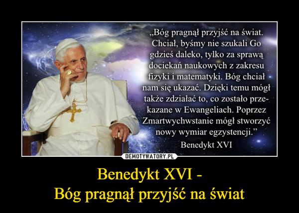 Benedykt XVI -Bóg pragnął przyjść na świat –
