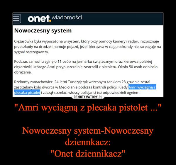 """""""Amri wyciągną z plecaka pistolet ...""""Nowoczesny system-Nowoczesny dziennkacz:""""Onet dziennikacz"""" –"""