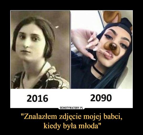 """""""Znalazłem zdjęcie mojej babci, kiedy była młoda"""" –  2016 2090"""