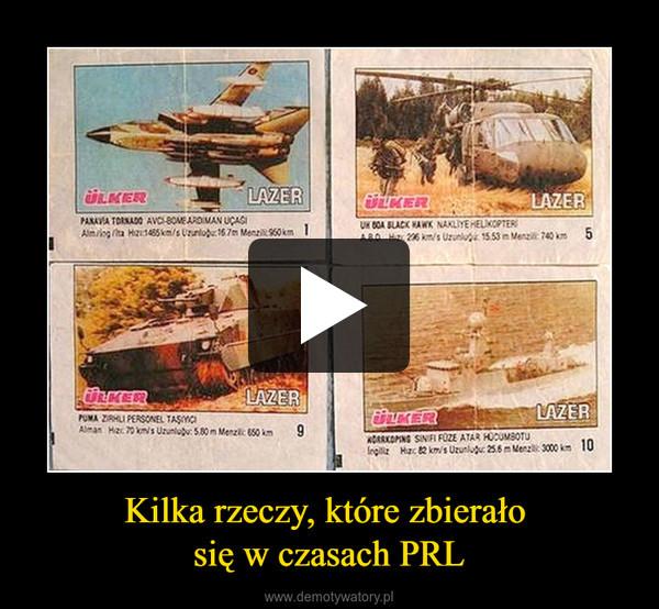 Kilka rzeczy, które zbierało się w czasach PRL –