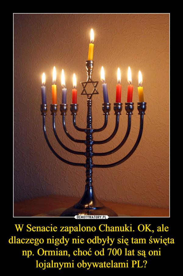 W Senacie zapalono Chanuki. OK, ale dlaczego nigdy nie odbyły się tam święta np. Ormian, choć od 700 lat są oni lojalnymi obywatelami PL? –