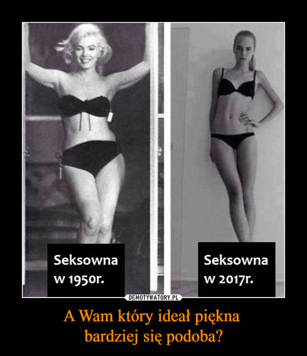 A Wam który ideał piękna bardziej się podoba? –  Seksowna w 1950r.Seksowna w 2017r.