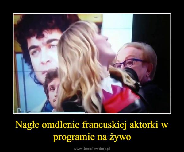 Nagłe omdlenie francuskiej aktorki w programie na żywo –