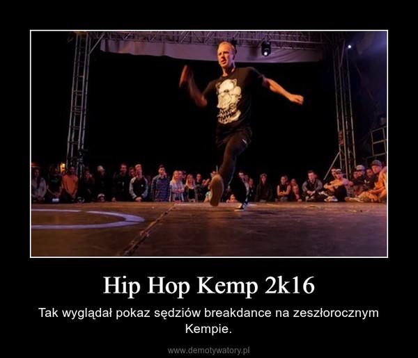 Hip Hop Kemp 2k16 – Tak wyglądał pokaz sędziów breakdance na zeszłorocznym Kempie.