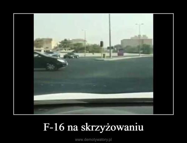 F-16 na skrzyżowaniu –
