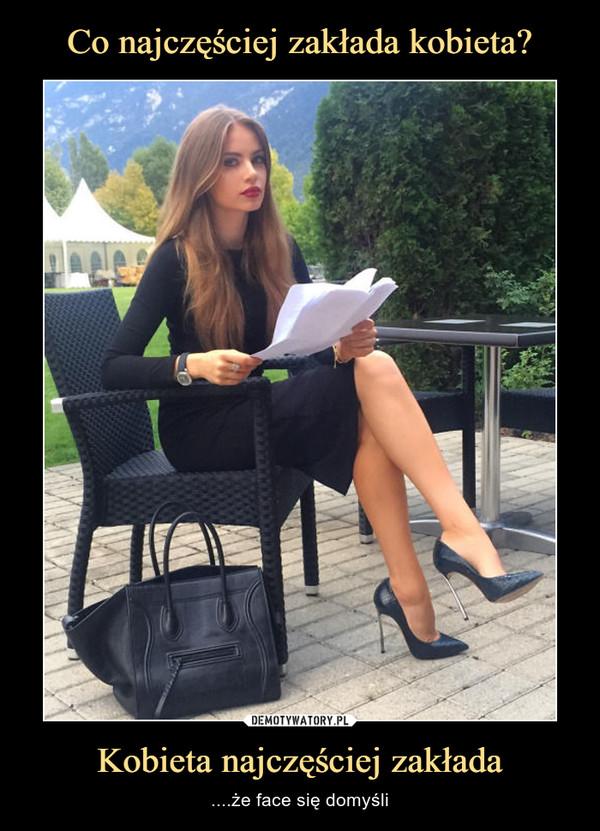 Kobieta najczęściej zakłada – ....że face się domyśli