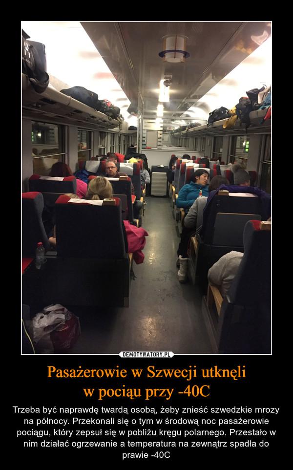 Pasażerowie w Szwecji utknęliw pociąu przy -40C – Trzeba być naprawdę twardą osobą, żeby znieść szwedzkie mrozy na północy. Przekonali się o tym w środową noc pasażerowie pociągu, który zepsuł się w pobliżu kręgu polarnego. Przestało w nim działać ogrzewanie a temperatura na zewnątrz spadła do prawie -40C
