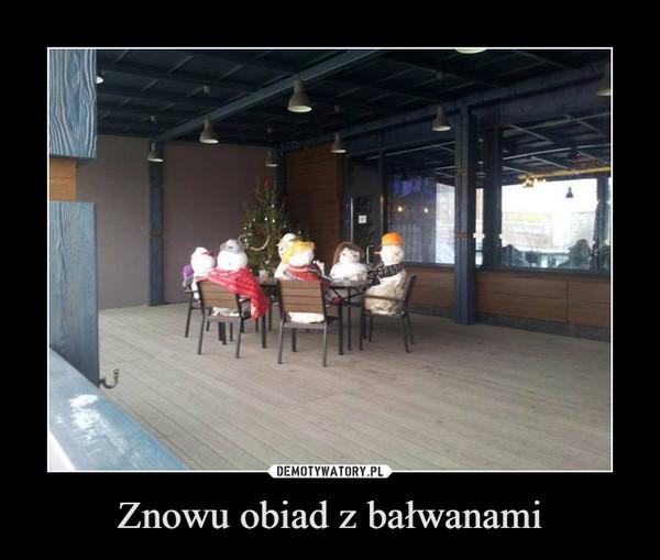 Znowu obiad z bałwanami –
