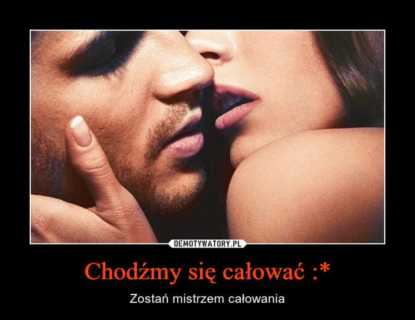Chodźmy się całować :* – Zostań mistrzem całowania