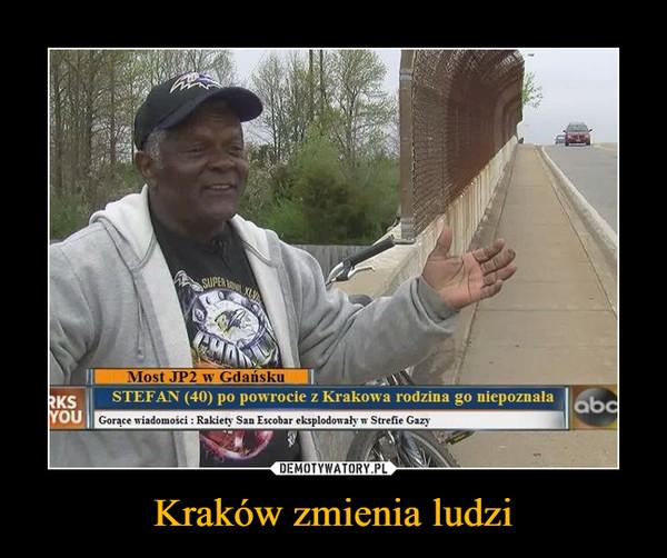 Kraków zmienia ludzi –  STEFAN (40) po powrocie z Krakowa rodzina go niepoznała