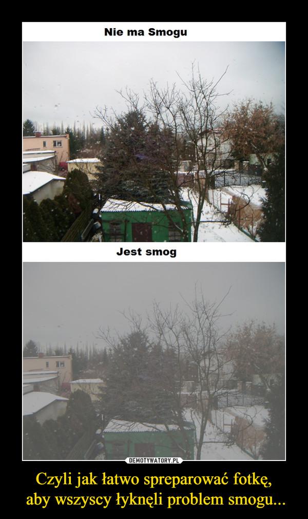 Czyli jak łatwo spreparować fotkę, aby wszyscy łyknęli problem smogu... –  Nie ma smoguJest smog