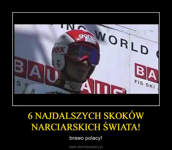 6 NAJDALSZYCH SKOKÓW NARCIARSKICH ŚWIATA! – brawo polacy!