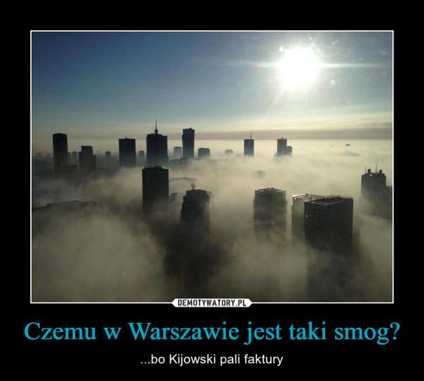 Czemu w Warszawie jest taki smog? – ...bo Kijowski pali faktury