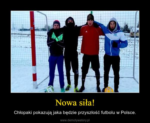 Nowa siła! – Chłopaki pokazują jaka będzie przyszłość futbolu w Polsce.