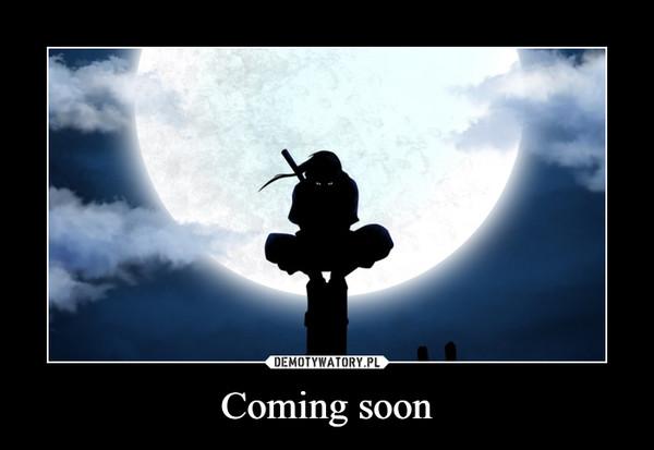 Coming soon –