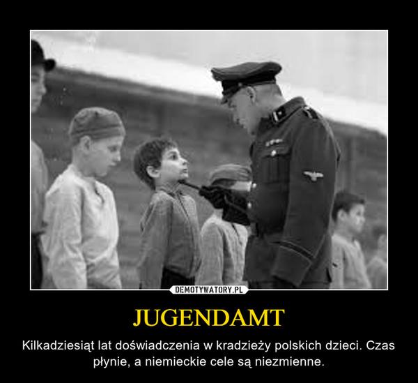JUGENDAMT – Kilkadziesiąt lat doświadczenia w kradzieży polskich dzieci. Czas płynie, a niemieckie cele są niezmienne.
