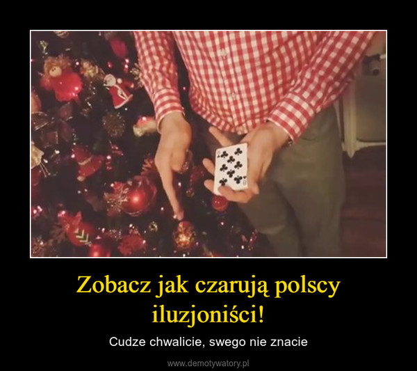 Zobacz jak czarują polscy iluzjoniści! – Cudze chwalicie, swego nie znacie