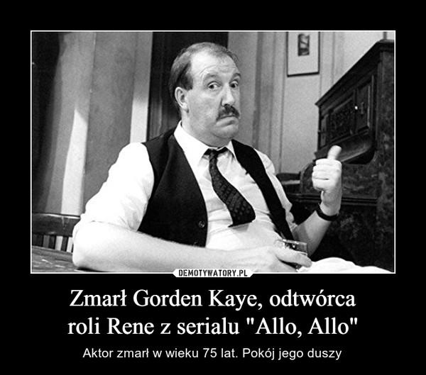 """Zmarł Gorden Kaye, odtwórcaroli Rene z serialu """"Allo, Allo"""" – Aktor zmarł w wieku 75 lat. Pokój jego duszy"""