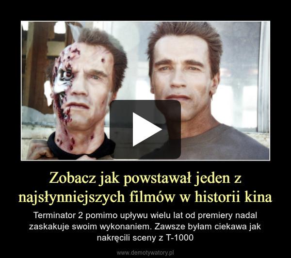 Zobacz jak powstawał jeden z najsłynniejszych filmów w historii kina – Terminator 2 pomimo upływu wielu lat od premiery nadal zaskakuje swoim wykonaniem. Zawsze byłam ciekawa jak nakręcili sceny z T-1000