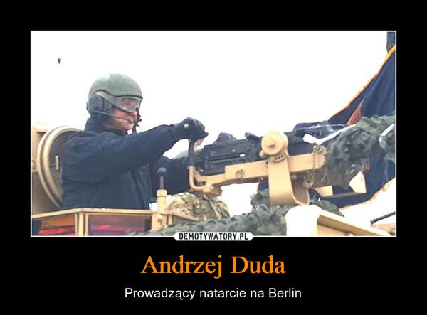 Andrzej Duda – Prowadzący natarcie na Berlin