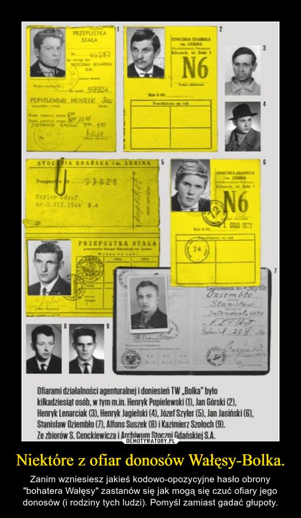"""Niektóre z ofiar donosów Wałęsy-Bolka. – Zanim wzniesiesz jakieś kodowo-opozycyjne hasło obrony """"bohatera Wałęsy"""" zastanów się jak mogą się czuć ofiary jego donosów (i rodziny tych ludzi). Pomyśl zamiast gadać głupoty."""