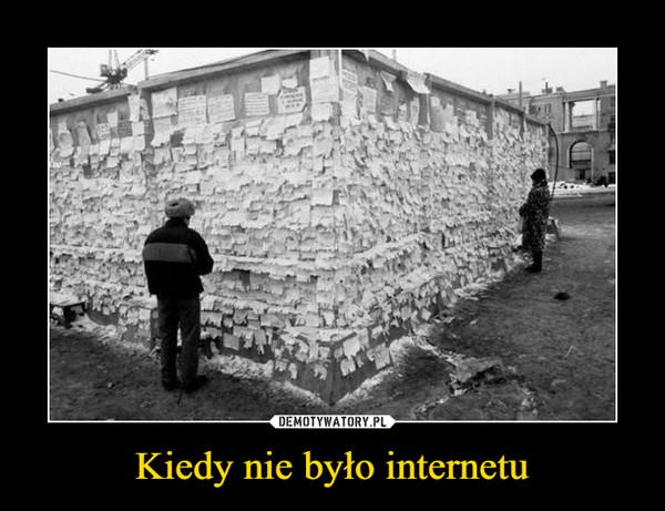Kiedy nie było internetu –