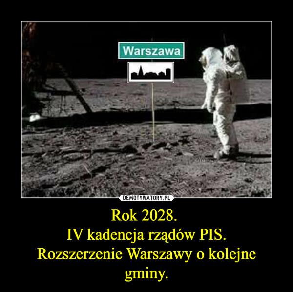 Rok 2028. IV kadencja rządów PIS.Rozszerzenie Warszawy o kolejne gminy. –