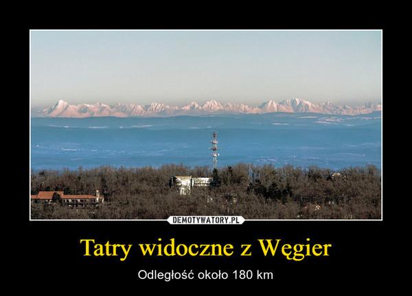Tatry widoczne z Węgier – Odległość około 180 km
