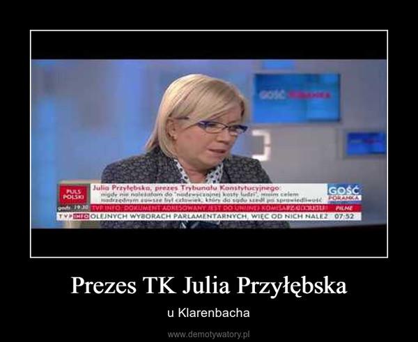 Prezes TK Julia Przyłębska – u Klarenbacha