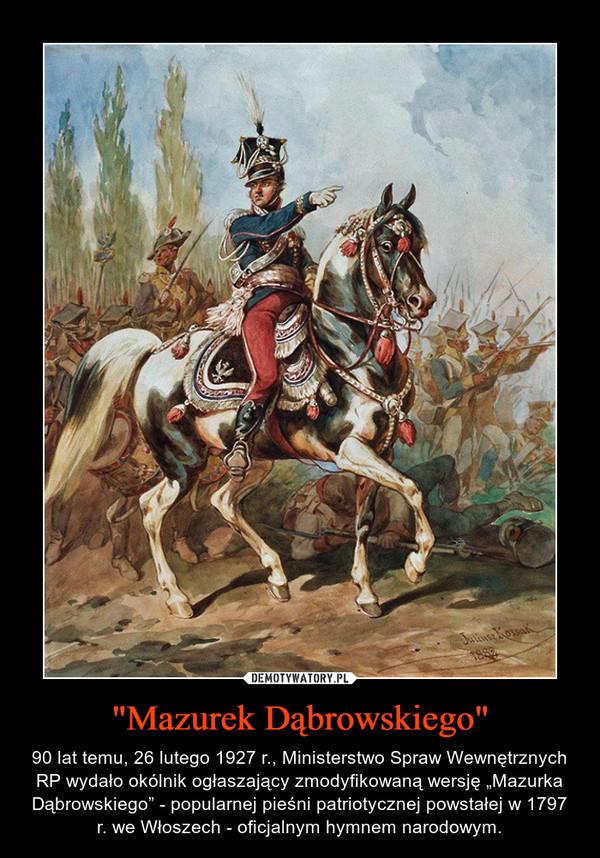 """""""Mazurek Dąbrowskiego"""" – 90 lat temu, 26 lutego 1927 r., Ministerstwo Spraw Wewnętrznych RP wydało okólnik ogłaszający zmodyfikowaną wersję """"Mazurka Dąbrowskiego"""" - popularnej pieśni patriotycznej powstałej w 1797 r. we Włoszech - oficjalnym hymnem narodowym."""