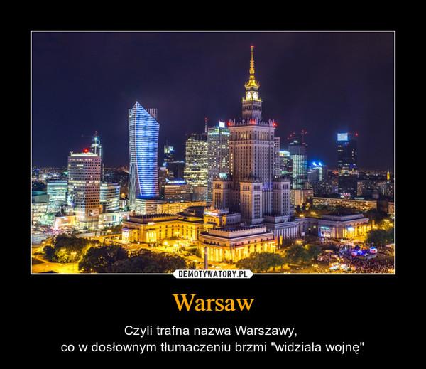 """Warsaw – Czyli trafna nazwa Warszawy, co w dosłownym tłumaczeniu brzmi """"widziała wojnę"""""""