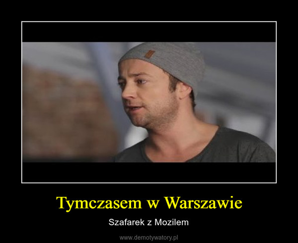 Tymczasem w Warszawie – Szafarek z Mozilem