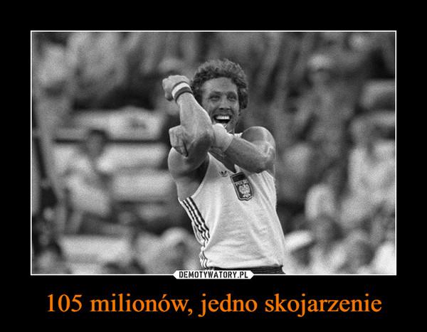 105 milionów, jedno skojarzenie –