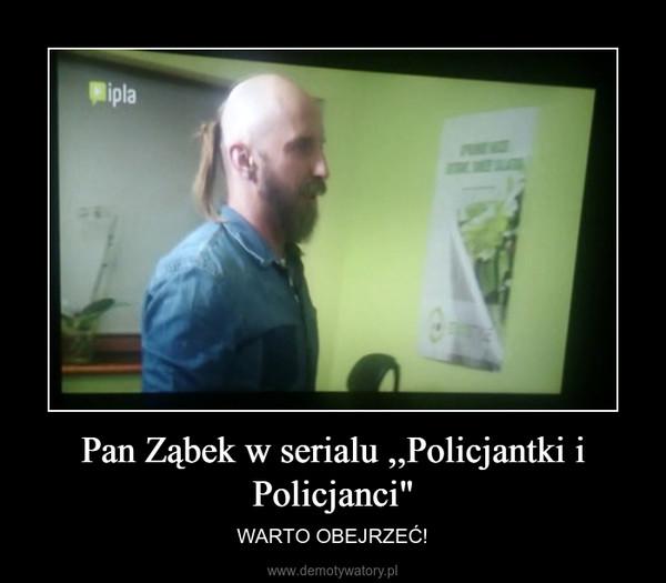 """Pan Ząbek w serialu ,,Policjantki i Policjanci"""" – WARTO OBEJRZEĆ!"""
