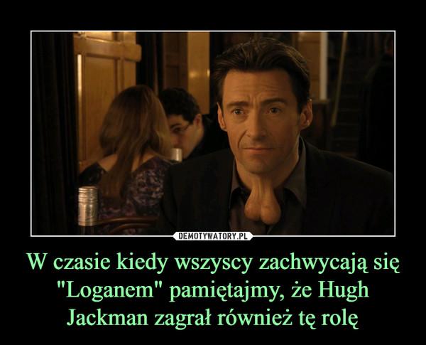 """W czasie kiedy wszyscy zachwycają się """"Loganem"""" pamiętajmy, że Hugh Jackman zagrał również tę rolę –"""