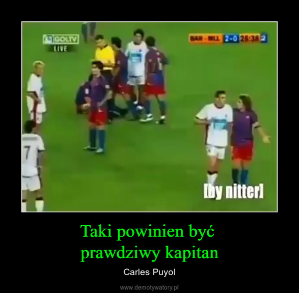 Taki powinien być prawdziwy kapitan – Carles Puyol