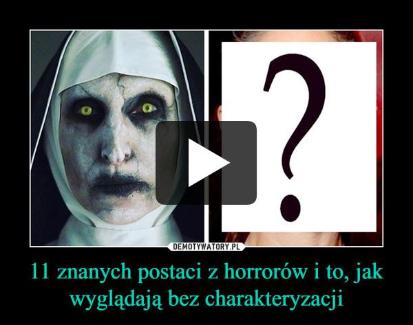 11 znanych postaci z horrorów i to, jak wyglądają bez charakteryzacji –