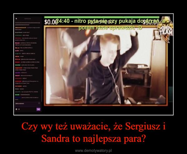 Czy wy też uważacie, że Sergiusz i Sandra to najlepsza para? –
