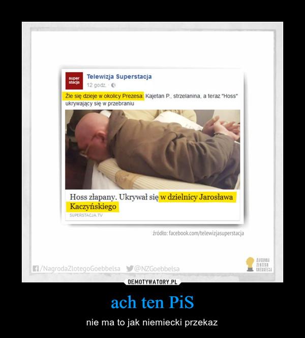 ach ten PiS – nie ma to jak niemiecki przekaz