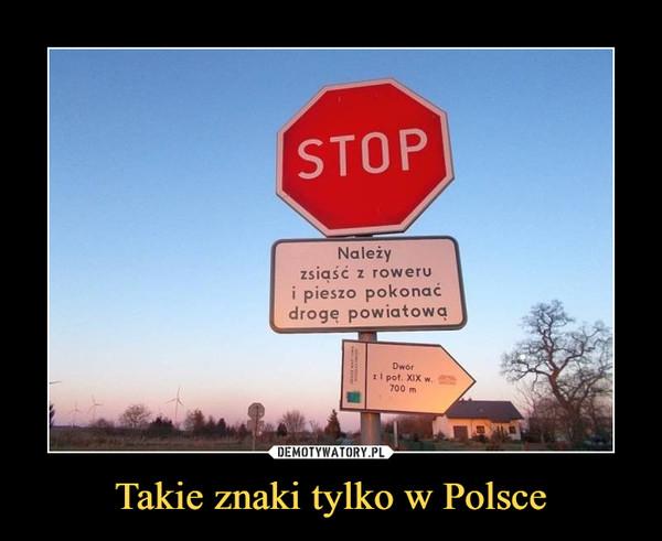 Takie znaki tylko w Polsce –  Należy zsiąść z roweru i pieszo pokonać drogę powiatową