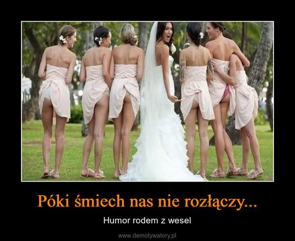 Póki śmiech nas nie rozłączy... – Humor rodem z wesel