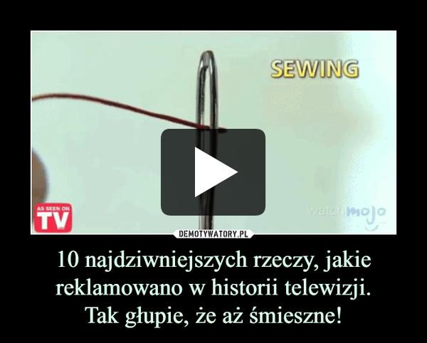 10 najdziwniejszych rzeczy, jakie reklamowano w historii telewizji.Tak głupie, że aż śmieszne! –