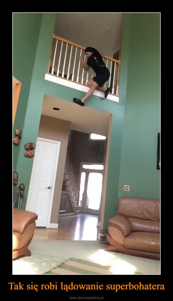Tak się robi lądowanie superbohatera –