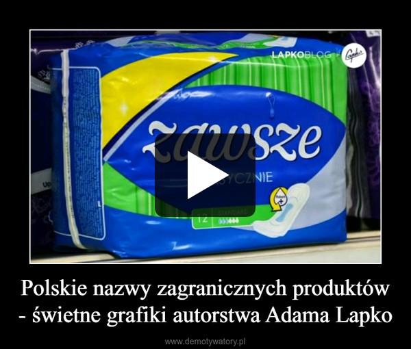Polskie nazwy zagranicznych produktów - świetne grafiki autorstwa Adama Lapko –