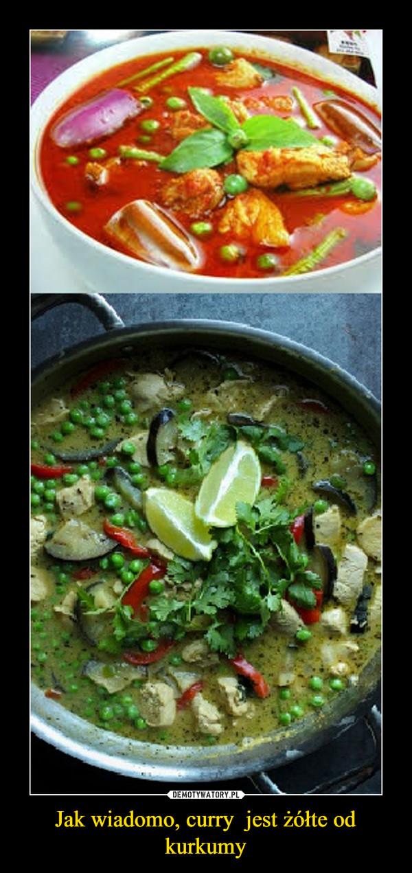 Jak wiadomo, curry  jest żółte od kurkumy