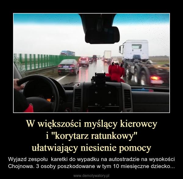 W większości myślący kierowcyi ''korytarz ratunkowy''ułatwiający niesienie pomocy – Wyjazd zespołu  karetki do wypadku na autostradzie na wysokości Chojnowa. 3 osoby poszkodowane w tym 10 miesięczne dziecko...
