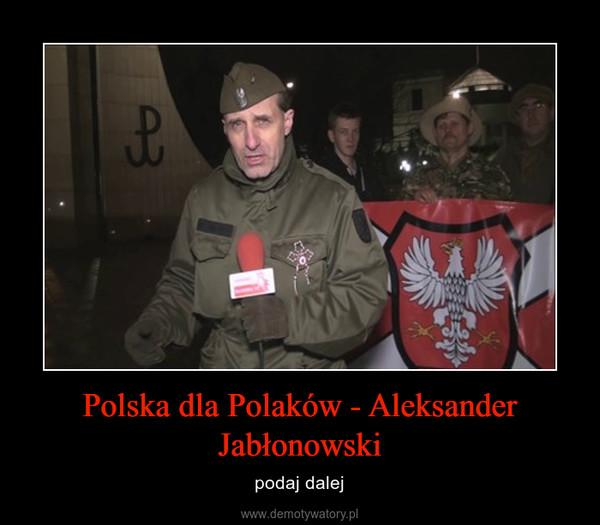 Polska dla Polaków - Aleksander Jabłonowski – podaj dalej